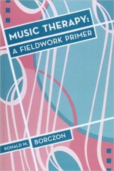 Music Therapy: A Fieldwork Primer, Paperback, 2 Edition by Borczon, Ronald M.