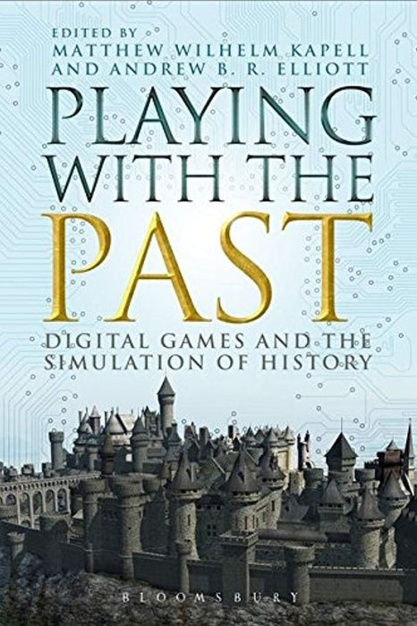 Playing with the Past: Digital Games and the Simulation of History, Paperback, 0 Edition by Kapell, Matthew Wilhelm (Used)
