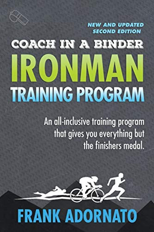 Coach In A Binder. Ironman Training Program . Second Edition.: Ironman Triathlon Training Program. An all-inclusive training program that gives you everything but the finisher's medal., Paperback, 2 Edition by Adornato, Frank (Used)