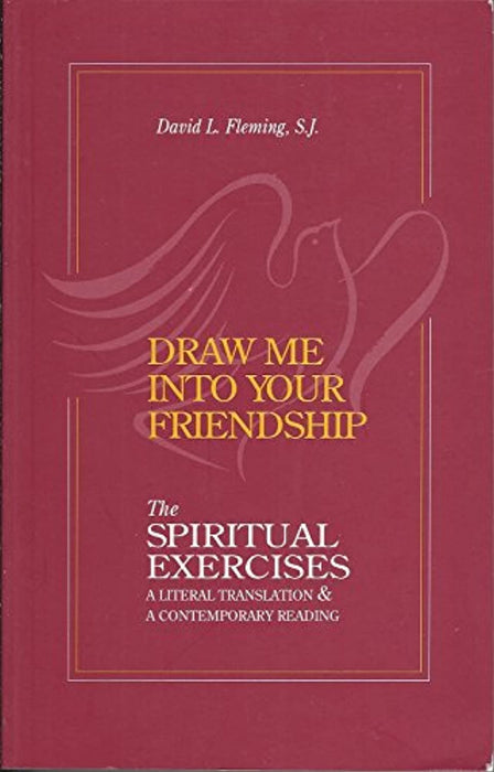 Draw Me Into Your Friendship: A Literal Translation and a Contemporary Reading of the Spiritual Exercises, Paperback, 1st Edition by David L. Fleming S.J.
