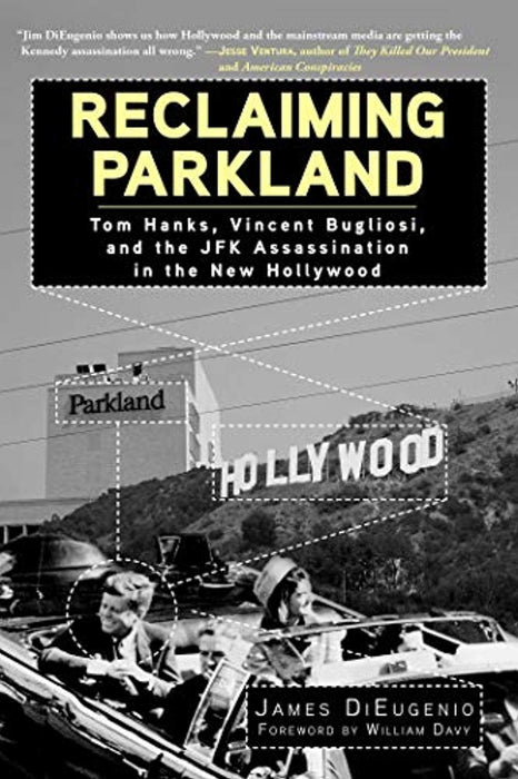 Reclaiming Parkland: Tom Hanks, Vincent Bugliosi, and the JFK Assassina, Hardcover, 1 Edition by DiEugenio, James