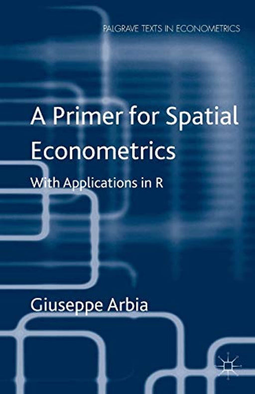 A Primer for Spatial Econometrics: With Applications in R (Palgrave Texts in Econometrics), Paperback, 2014 Edition by Arbia, G. (Used)