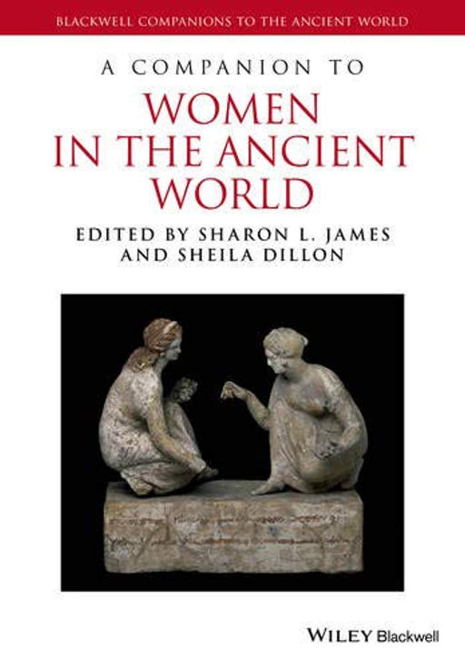 A Companion to Women in the Ancient World (Blackwell Companions to the Ancient World), Paperback, 1 Edition by James, Sharon L. (Used)