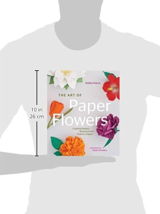 The Art of Paper Flowers: Creating Realistic Blossoms from Ordinary Papers, Hardcover by Pearce, Bobby