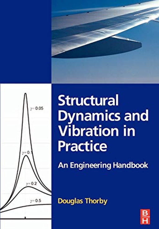 Structural Dynamics and Vibration in Practice: An Engineering Handbook, Paperback, 1 Edition by Thorby, Douglas