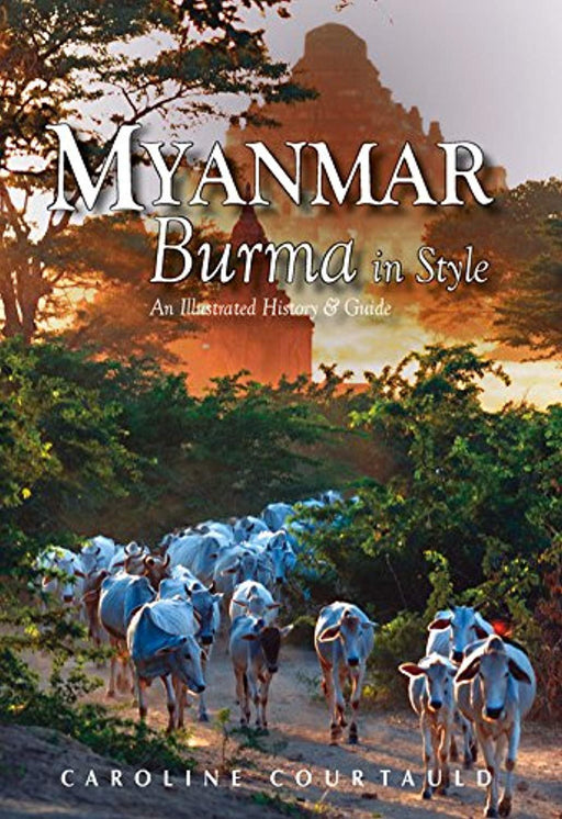 Myanmar: An Illustrated History and Guide to Burma, Paperback, 1 Edition by Courtauld MBE, Caroline