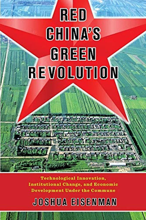 Red China's Green Revolution: Technological Innovation, Institutional Change, and Economic Development Under the Commune, Paperback by Eisenman, Joshua (Used)