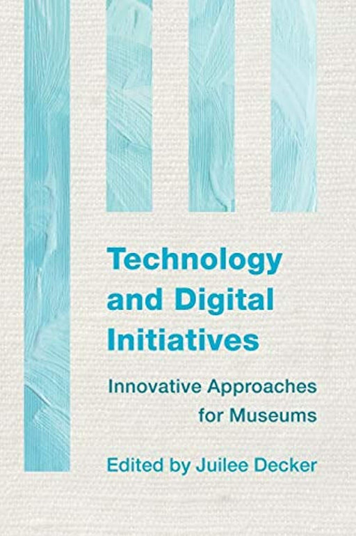 Technology and Digital Initiatives: Innovative Approaches for Museums, Paperback by Decker, Juilee (Used)