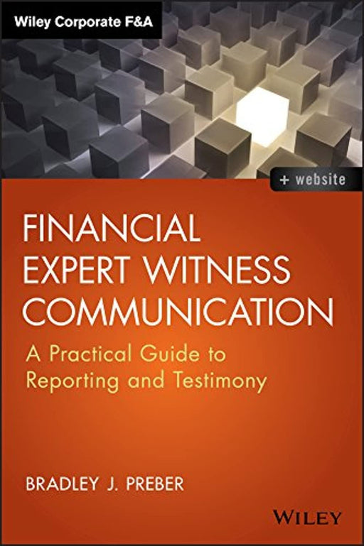 Financial Expert Witness Communication: A Practical Guide to Reporting and Testimony (Wiley Corporate F&A), Hardcover, 1 Edition by Preber, Bradley J.