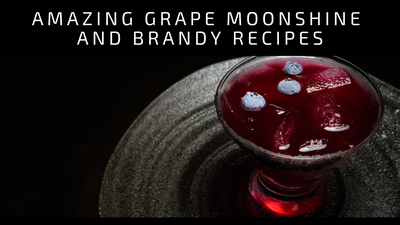 Amazing Grape Moonshine and Brandy Recipes