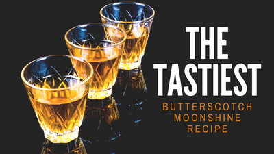 The Tastiest Butterscotch Moonshine Recipe