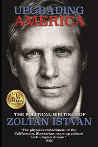 Upgrading America: The Political Writings of Zoltan Istvan