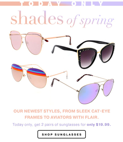 oday only, get 2 pairs of sunglasses for only $19.99.