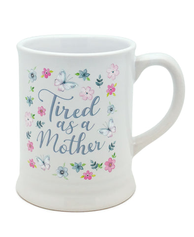 Tired As A Mother Ceramic Stein Mug