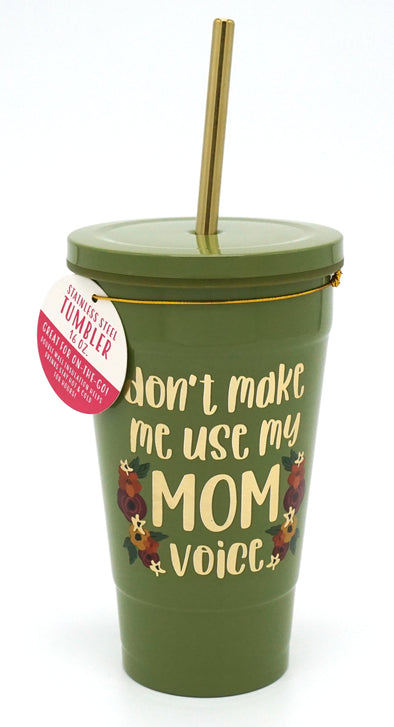 Don't Make Me Use My Mom Voice Stainless Tumbler