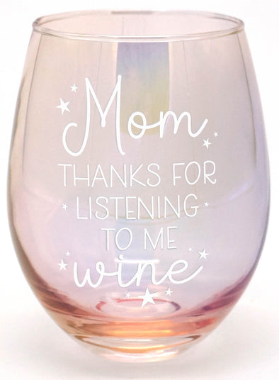 Mom, Thanks For Listening To Me Wine Stemless Wine Glass