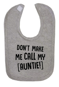 Don't Make Me Call My Auntie Fun Baby Bib