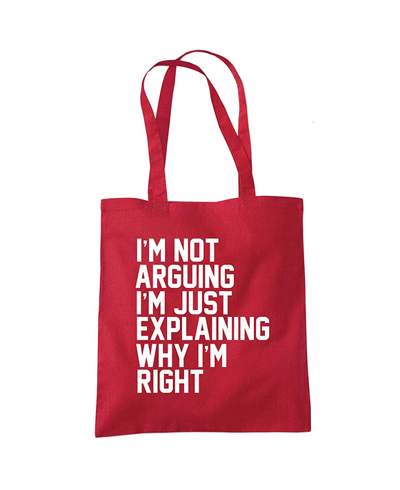 I'm Not Arguing I'm Just Explaining Why I'm Right Tote Shopper Bag