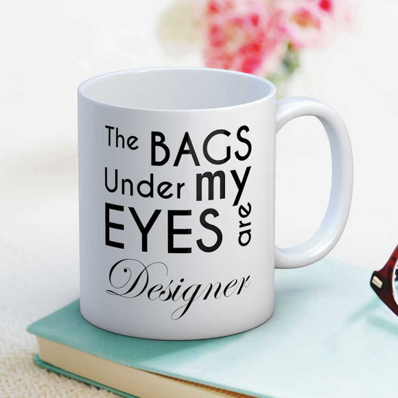 The Bags Under My Eyes Are Designer Fun Coffee Mug