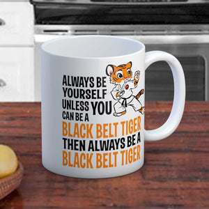 Always be a black belt tiger fun mug for the Karate fan
