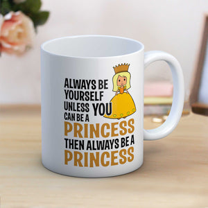 Always Be Yourself Unless You Can Be A Princess Mug