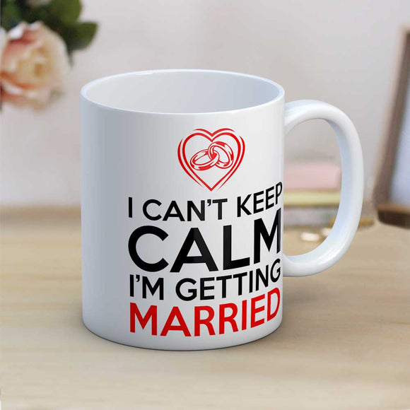 I Can't Keep Calm I'm Getting Married Engagement Gift Mug