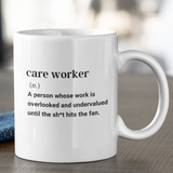 Fun definition of a care worker gift mug, printed with care worker (n.) A person whose work is overlooked and undervalued until the shit hits the fan