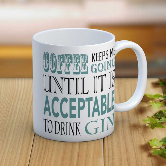 Coffee Keeps Me Going Until It's Acceptable to Drink Gin Mug