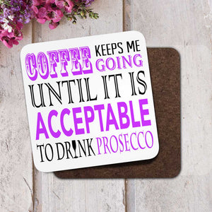 Coffee Keeps Me Going Proseco Coaster