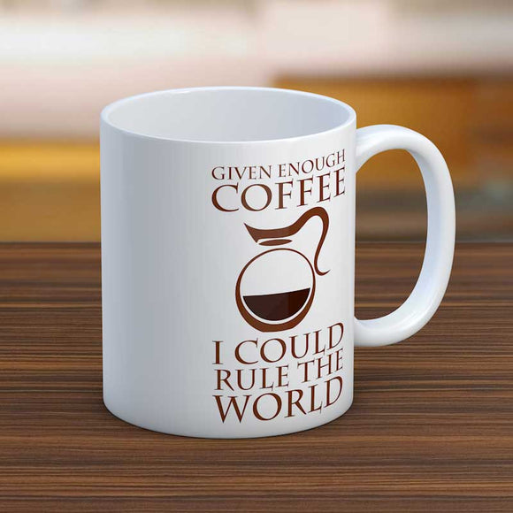 Given Enough Coffee I Could Rule The World Fun Mug