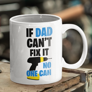 If Dad Can't Fix It No One Can Father's Dad Gift Mug