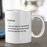 Fun definition of a Nurse gift mug, printed with nurse (n.) A person who is overworked, overlooked and undervalued until the shit hits the fan