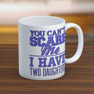 You Can't Scare Me I Have Two Daughter's Mug