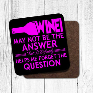 Wine May Not Be The Answer Coaster