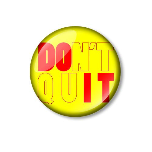 Don't Quit Do It 25mm Pin Backed Button Badge
