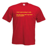 Funny I Don't Mind Coming to Work slogan T-Shirt