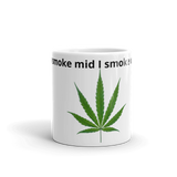 """You smoke mid i smoke weed"" Mug"