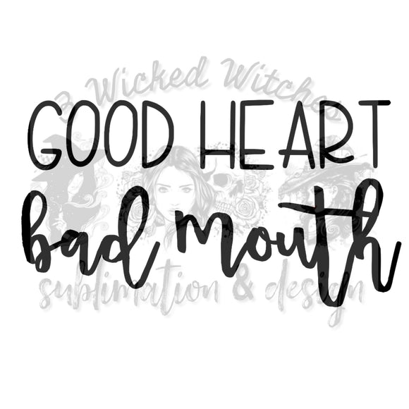 Good Heart Bad Mouth