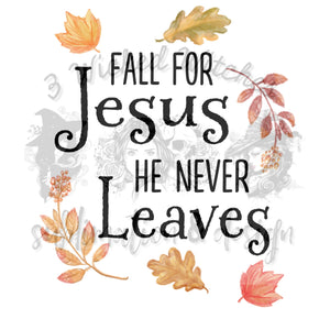 Fall for jesus he never leaves