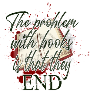 The Problem With Books Is That They End