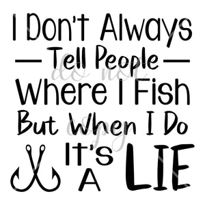I Don't Always Tell People Where I Fish
