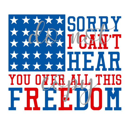 Can't hear you over all this freedom