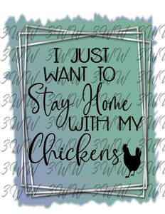 I Just Want To Stay Home With My Chickens