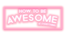 How To Be Awesome At Everything