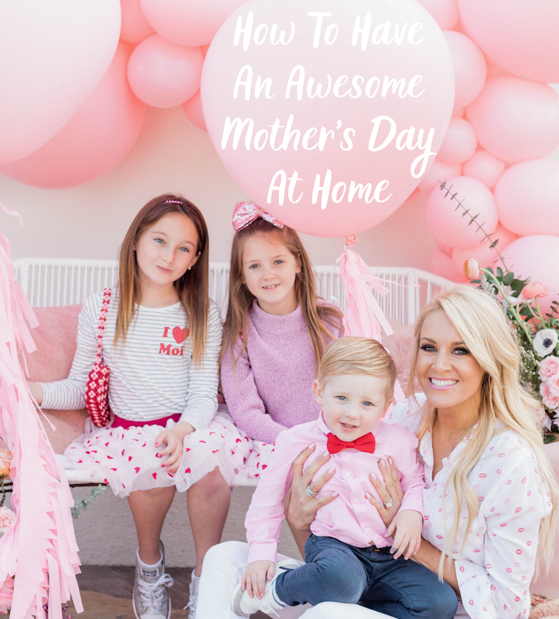 How To Have An Awesome Mothers Day At Home
