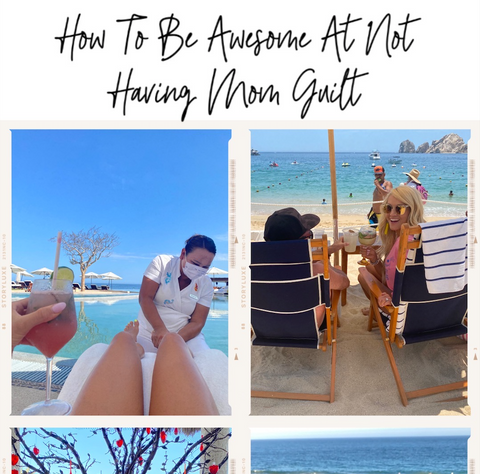 How To Be Awesome At Not Having Mom Guilt