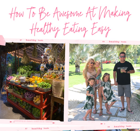 How To Be Awesome At Making Healthy Eating Easy
