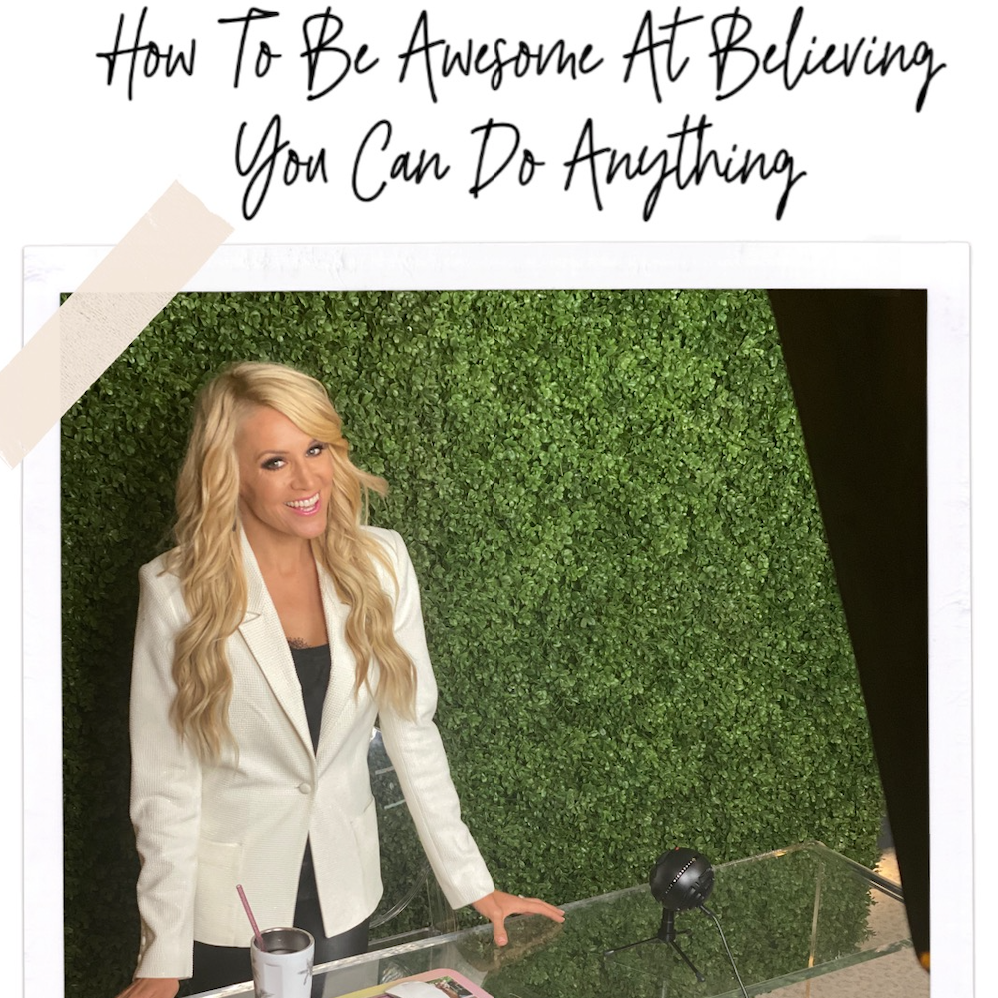 How To Be Awesome At Believing You Can Do Anything