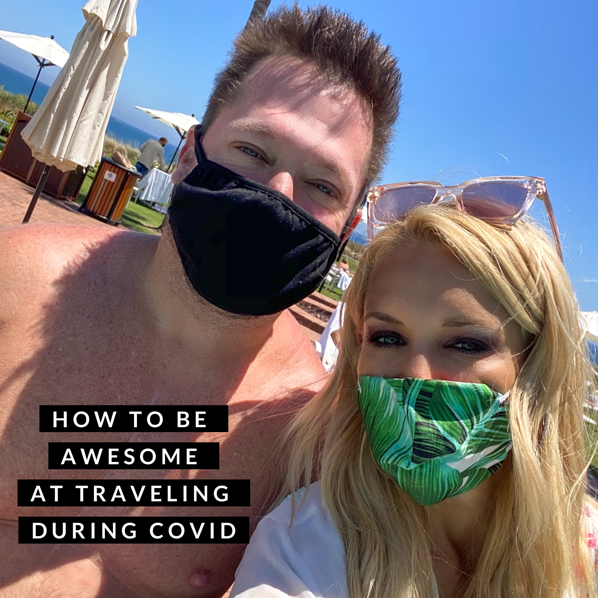 How To Be Awesome At Traveling During Covid