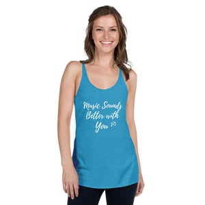 Music Sounds Better with You - Ladies Racerback Tank - BeExtra! Apparel & More